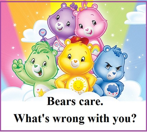 Bears care. What's wrong with you?